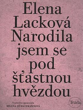 Elena Lacková – Narodila jsem se pod šťastnou hvězdou