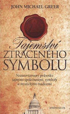 John Michael Greer – Tajemství ztraceného symbolu : neautorizovaný průvodce tajnými společnostmi, symboly a mystickými tradicemi