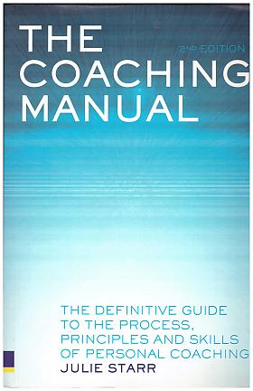 Julie Starr – The Coaching Manual: The Definitive Guide to the Process, Principles and Skills of Personal Coaching
