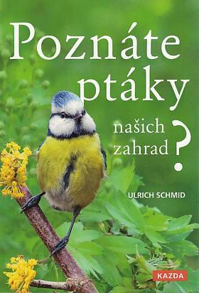 Ulrich Schmid – Poznáte ptáky našich zahrad?