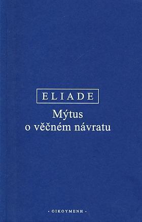 Mircea Eliade – Mýtus o věčném návratu